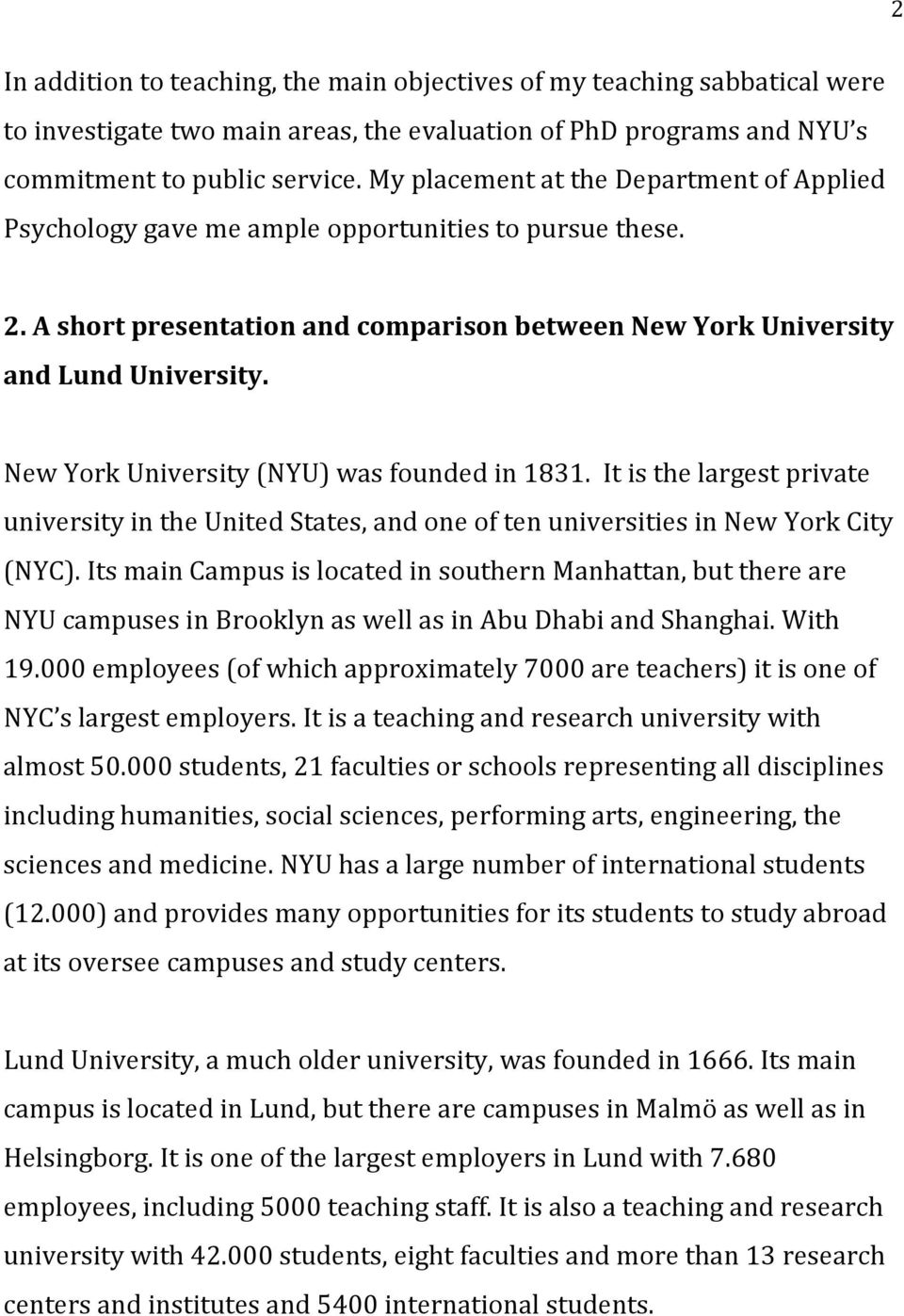 New York University (NYU) was founded in 1831. It is the largest private university in the United States, and one of ten universities in New York City (NYC).