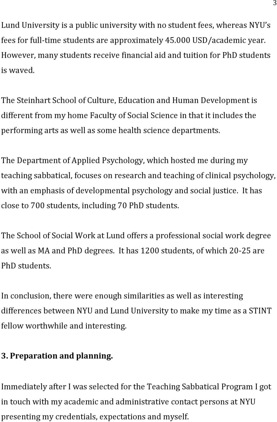 The Steinhart School of Culture, Education and Human Development is different from my home Faculty of Social Science in that it includes the performing arts as well as some health science departments.