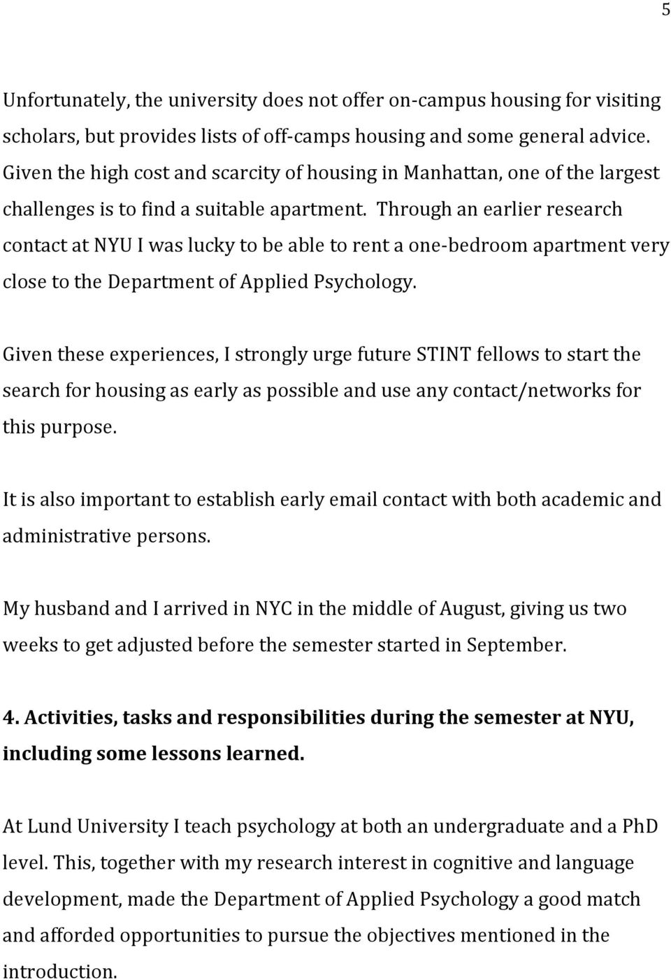 Through an earlier research contact at NYU I was lucky to be able to rent a one- bedroom apartment very close to the Department of Applied Psychology.