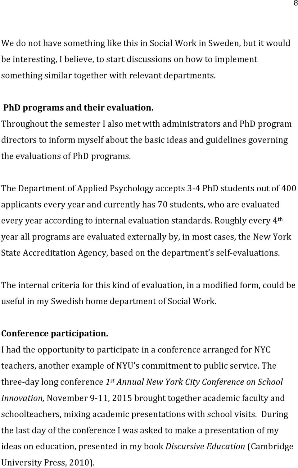 Throughout the semester I also met with administrators and PhD program directors to inform myself about the basic ideas and guidelines governing the evaluations of PhD programs.