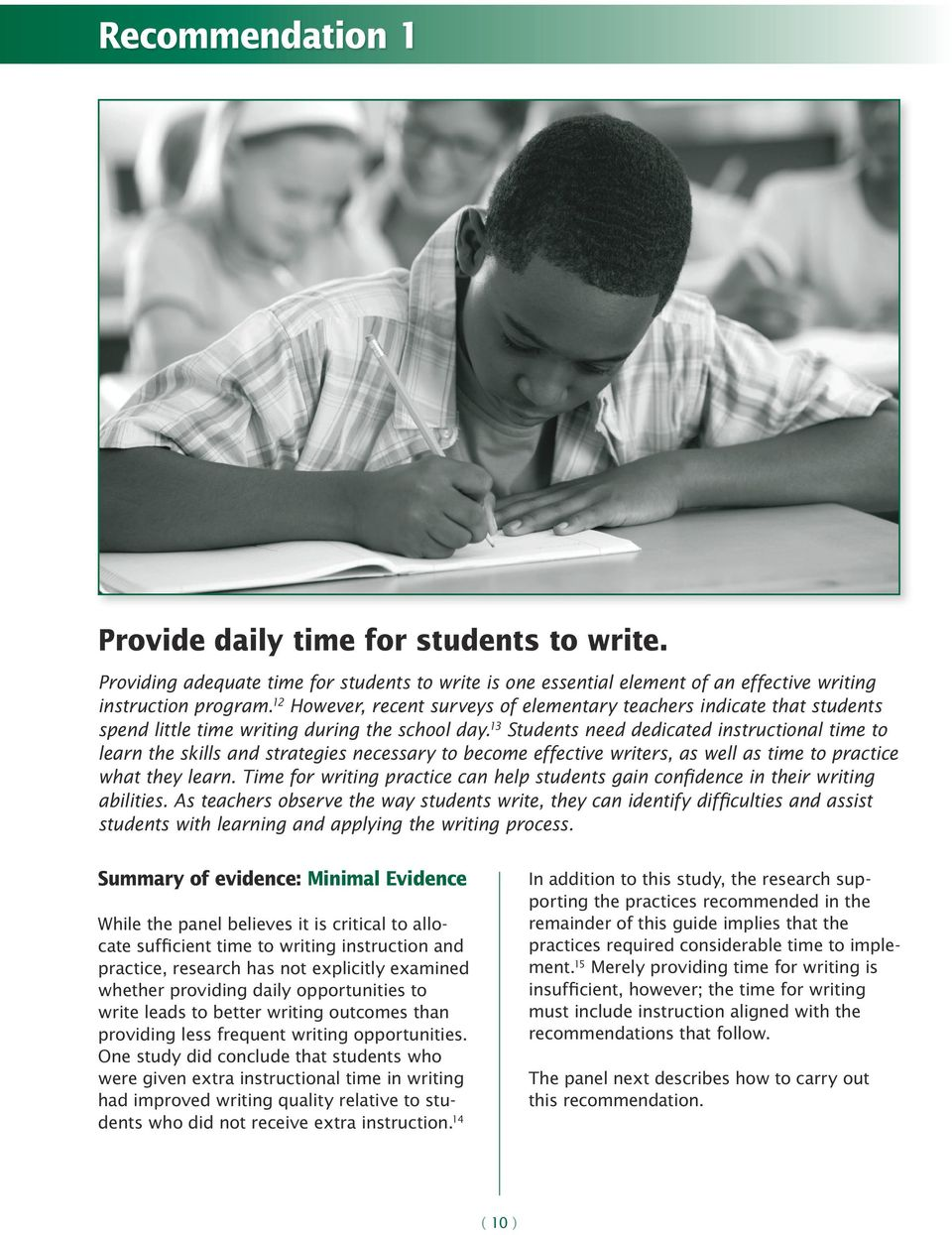 13 Students need dedicated instructional time to learn the skills and strategies necessary to become effective writers, as well as time to practice what they learn.