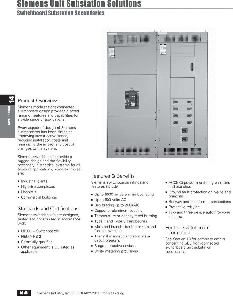 Siemens switchboards provide a rugged design and the flexibility necessary in electrical systems for all types of applications, some examples are: n Industrial plants n High-rise complexes n