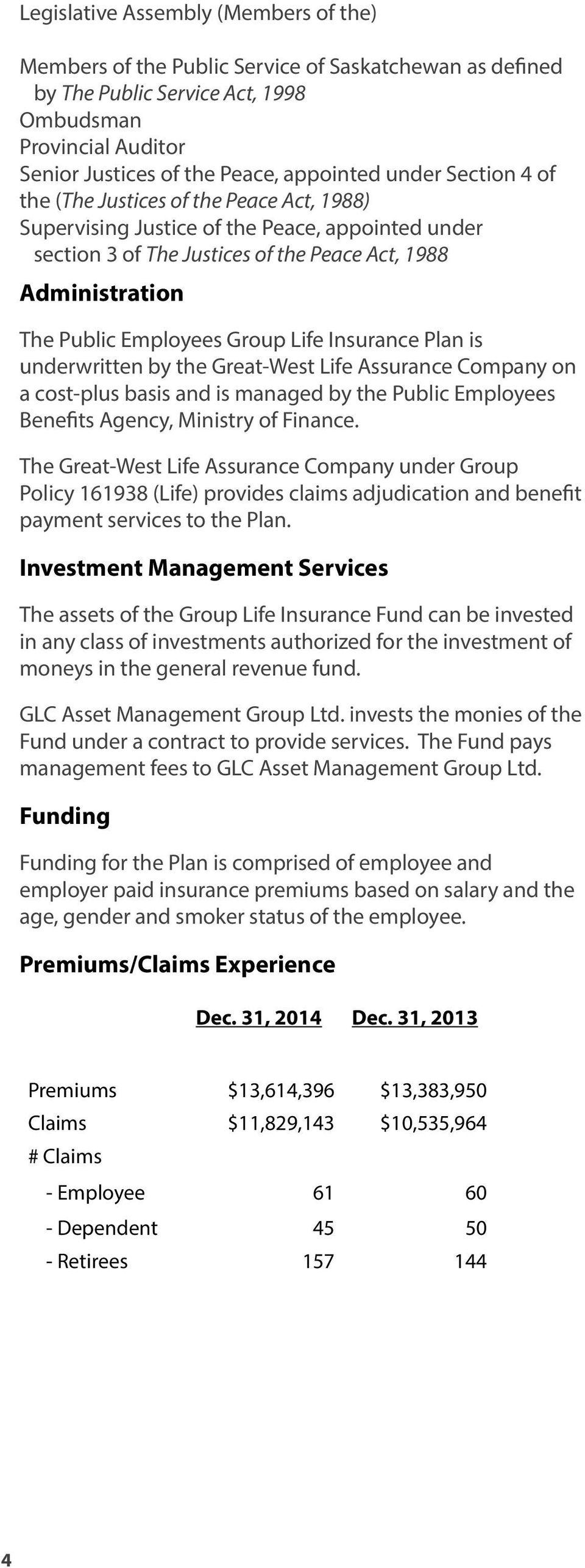 Group Life Insurance Plan is underwritten by the Great-West Life Assurance Company on a cost-plus basis and is managed by the Public Employees Benefits Agency, Ministry of Finance.