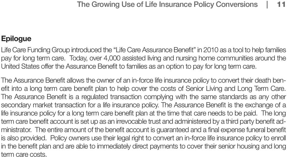The Assurance Benefit allows the owner of an in-force life insurance policy to convert their death benefit into a long term care benefit plan to help cover the costs of Senior Living and Long Term