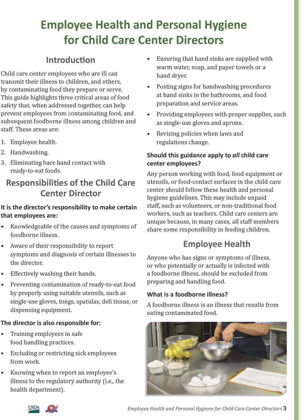 This guide highlights three critical areas of food safety that, when addressed together, can help prevent employees from contaminating food, and subsequent foodborne illness among children and staff.