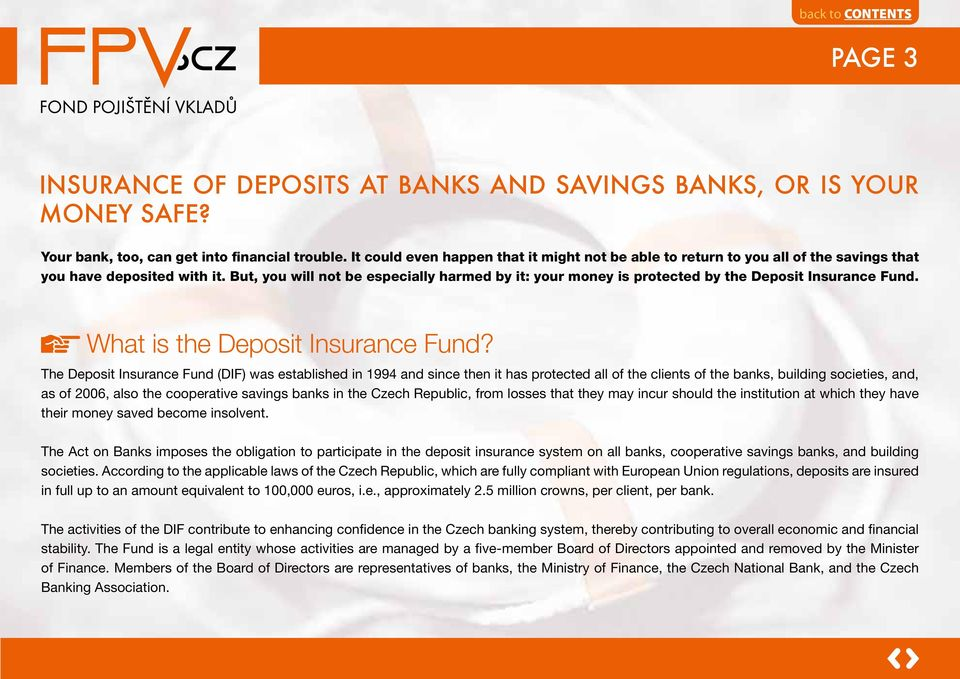 But, you will not be especially harmed by it: your money is protected by the Deposit Insurance Fund. What is the Deposit Insurance Fund?