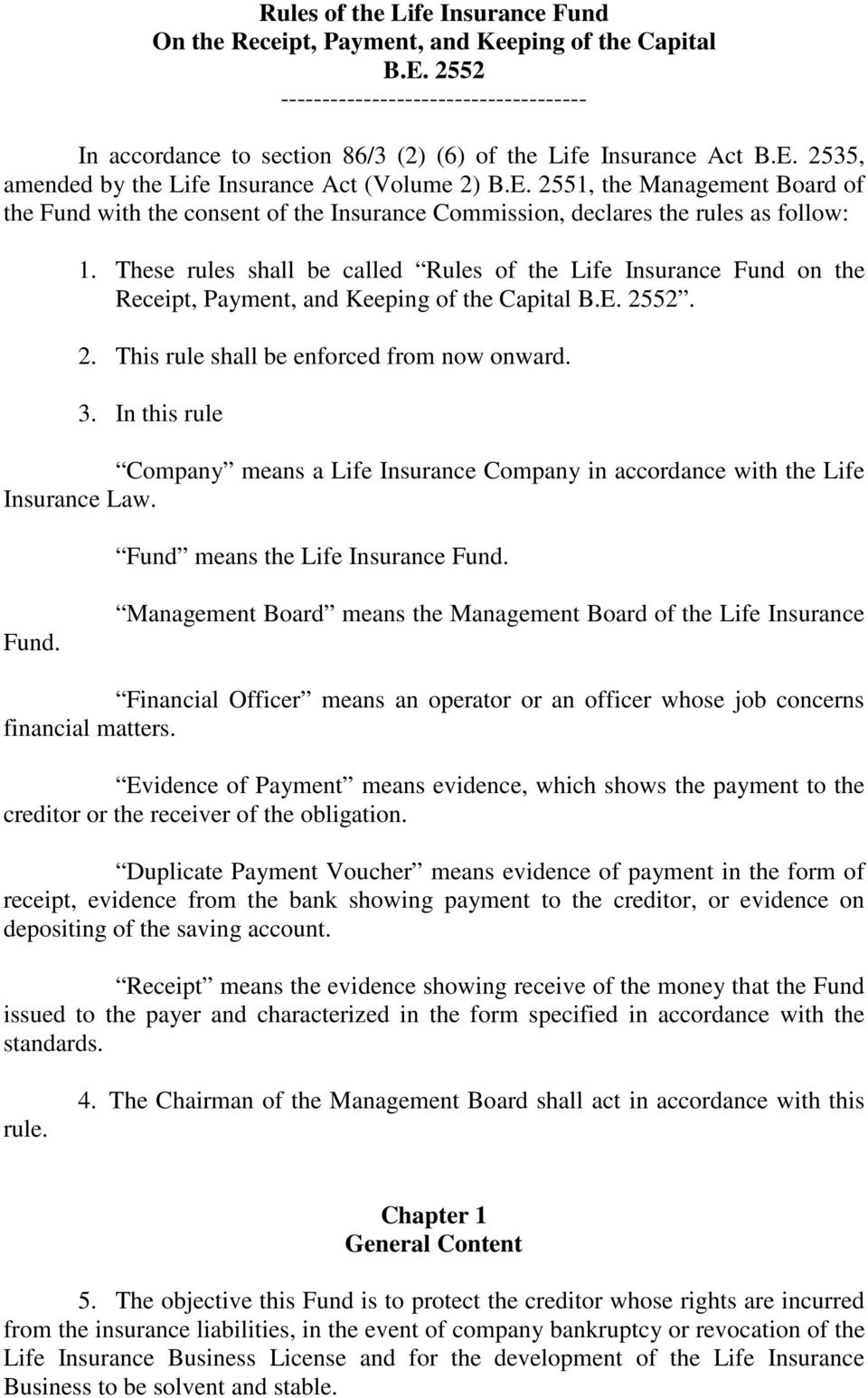 These rules shall be called Rules of the Life Insurance Fund on the Receipt, Payment, and Keeping of the Capital B.E. 2552. 2. This rule shall be enforced from now onward. 3.