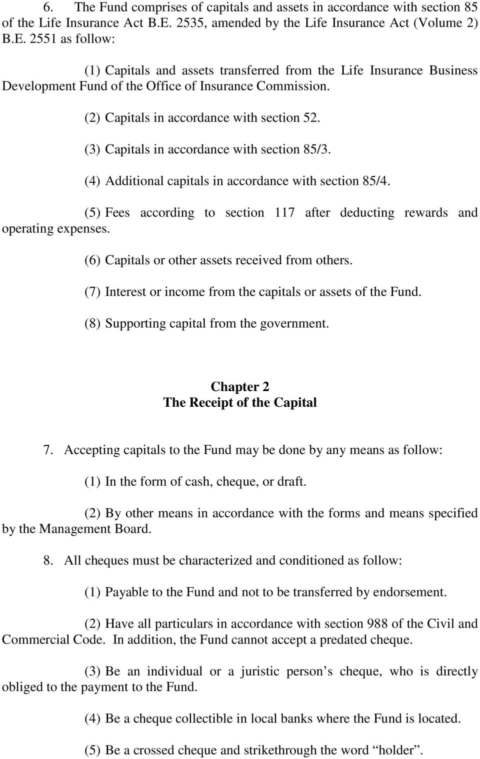 (2) Capitals in accordance with section 52. (3) Capitals in accordance with section 85/3. (4) Additional capitals in accordance with section 85/4.
