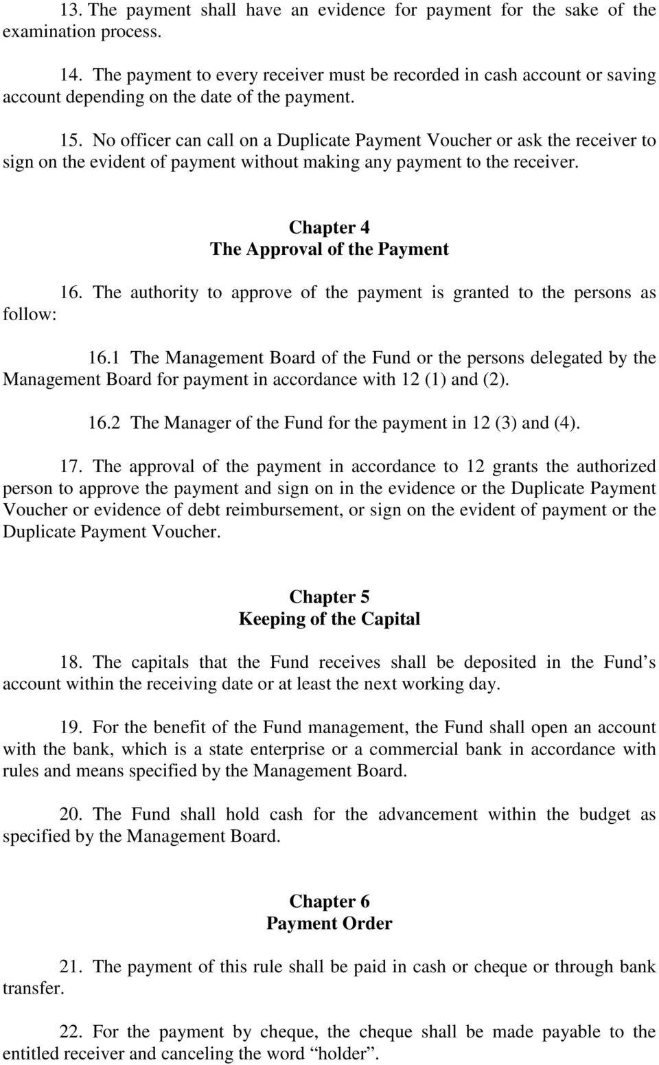 No officer can call on a Duplicate Payment Voucher or ask the receiver to sign on the evident of payment without making any payment to the receiver. Chapter 4 The Approval of the Payment 16.