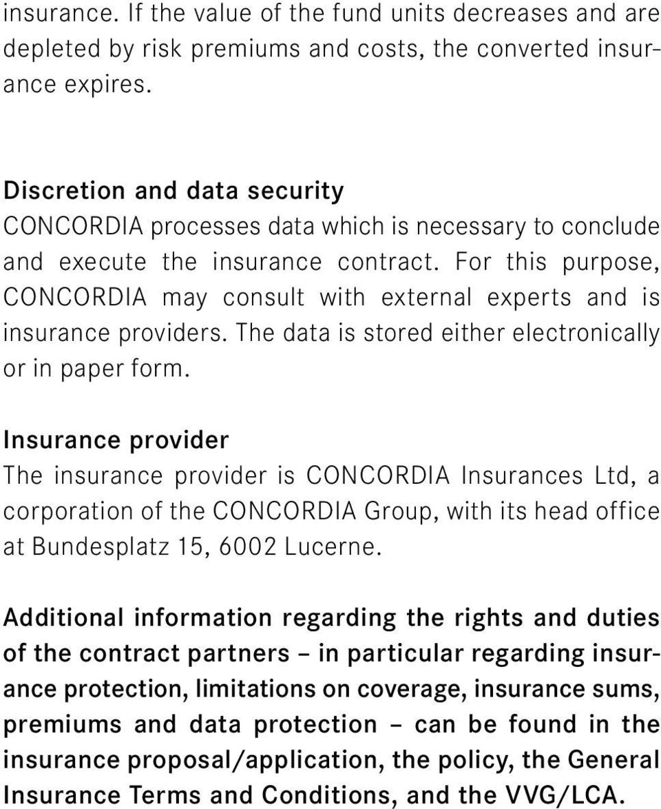 For this purpose, CONCORDIA may consult with external experts and is insurance providers. The data is stored either electronically or in paper form.
