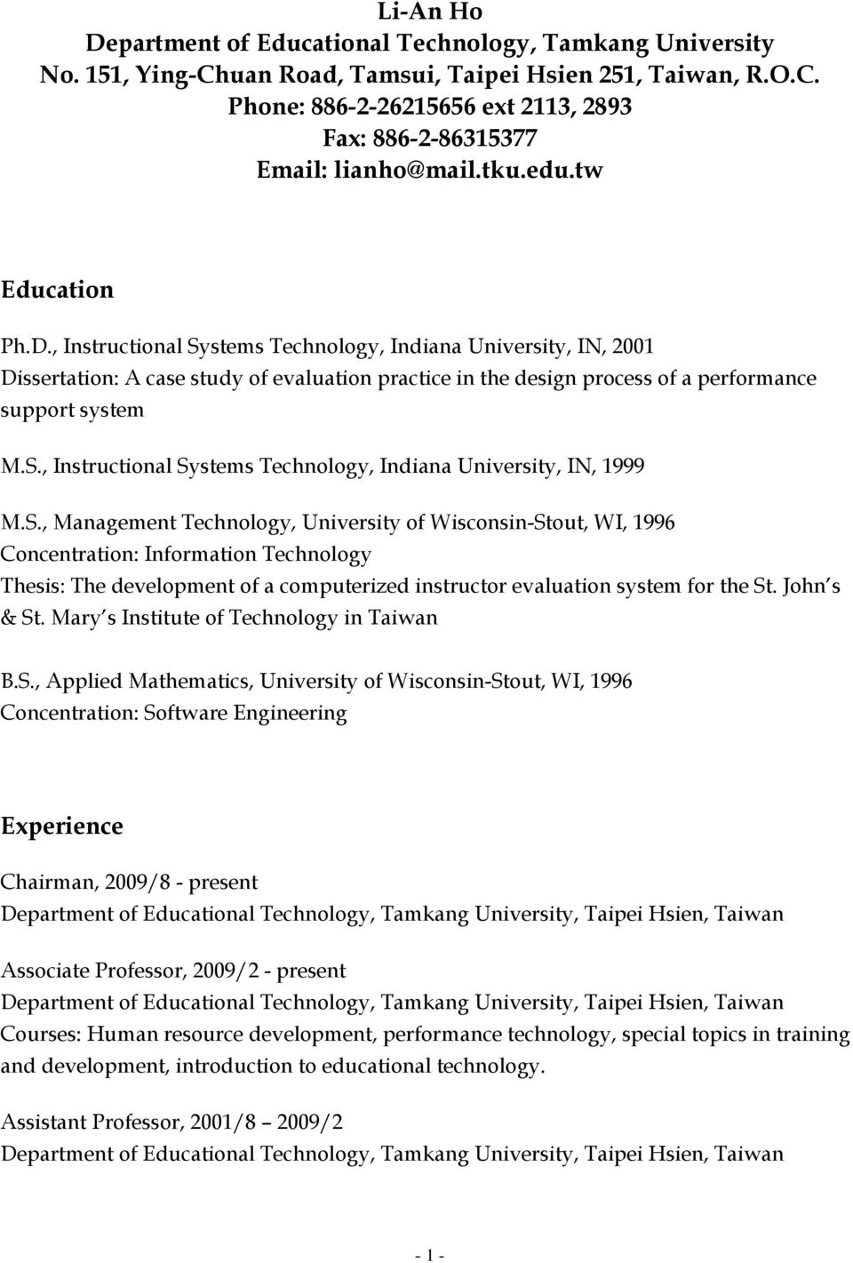 S., Management Technology, University of Wisconsin-Stout, WI, 1996 Concentration: Information Technology Thesis: The development of a computerized instructor evaluation system for the St. John s & St.