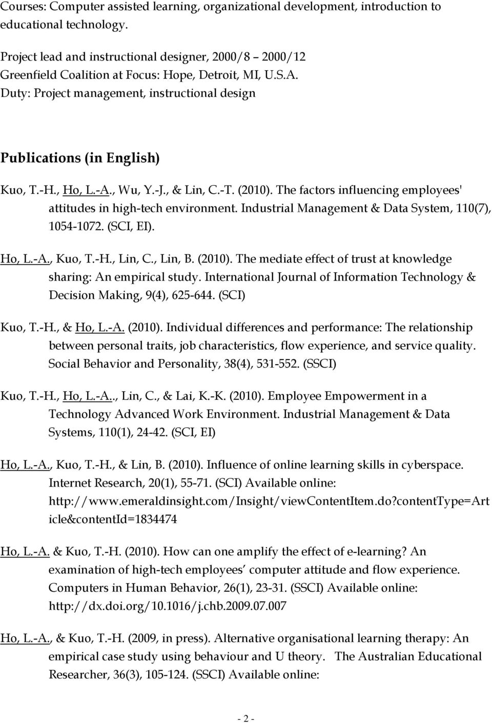 , Ho, L.-A., Wu, Y.-J., & Lin, C.-T. (2010). The factors influencing employees' attitudes in high-tech environment. Industrial Management & Data System, 110(7), 1054-1072. (SCI, EI). Ho, L.-A., Kuo, T.