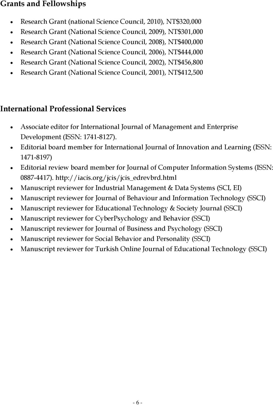 International Professional Services Associate editor for International Journal of Management and Enterprise Development (ISSN: 1741-8127).