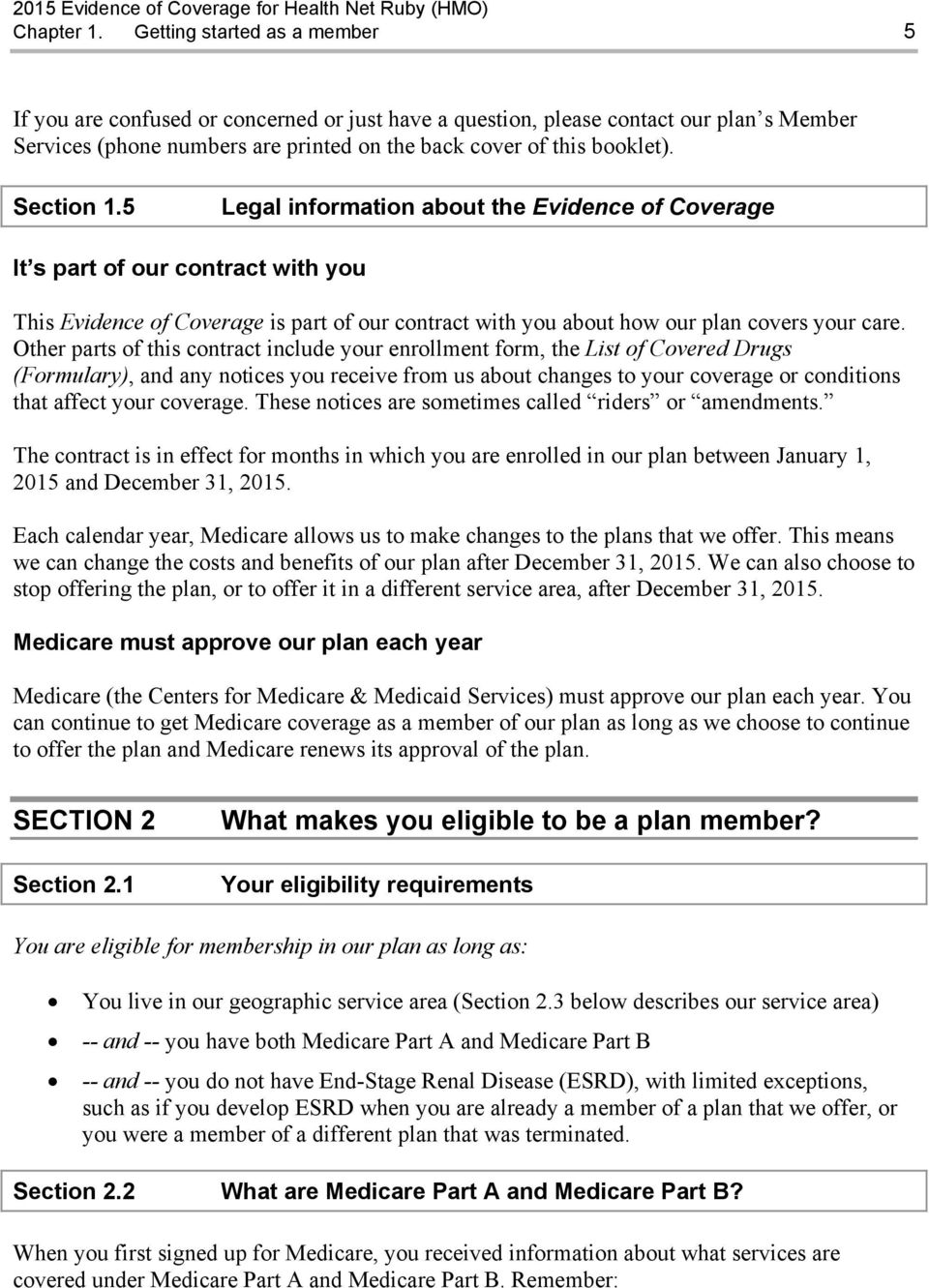 Section 1.5 Legal information about the Evidence of Coverage It s part of our contract with you This Evidence of Coverage is part of our contract with you about how our plan covers your care.