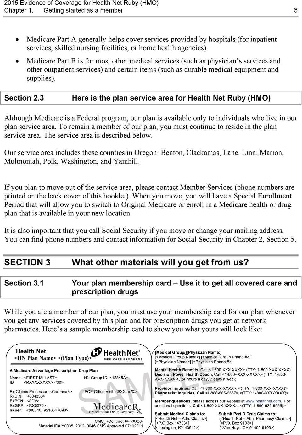 3 Here is the plan service area for Health Net Ruby (HMO) Although Medicare is a Federal program, our plan is available only to individuals who live in our plan service area.