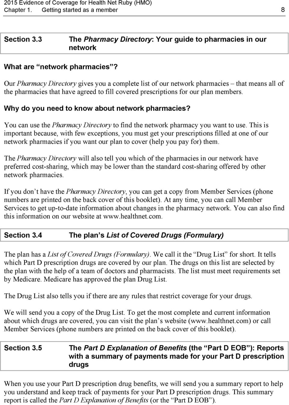 Why do you need to know about network pharmacies? You can use the Pharmacy Directory to find the network pharmacy you want to use.