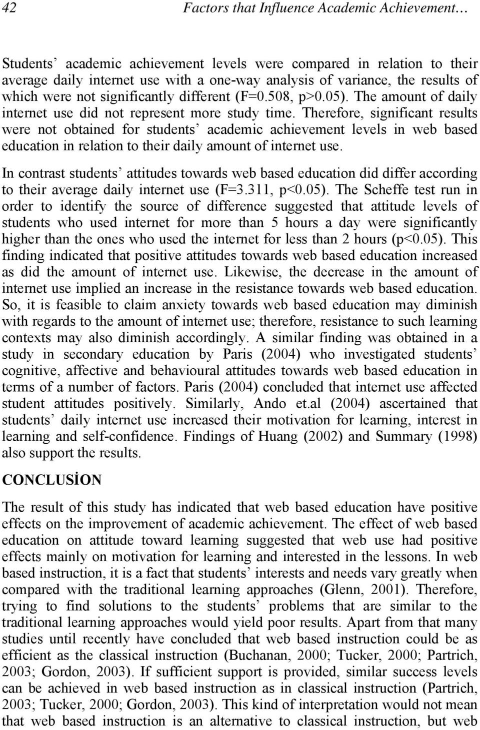 Therefore, significant results were not obtained for students academic achievement levels in web based education in relation to their daily amount of internet use.
