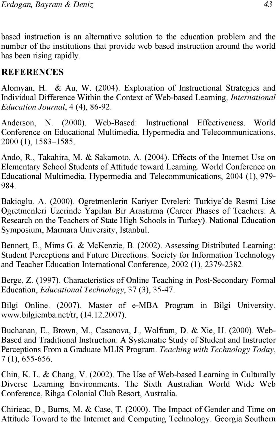 Exploration of Instructional Strategies and Individual Difference Within the Context of Web-based Learning, International Education Journal, 4 (4), 86-92. Anderson, N. (2000).