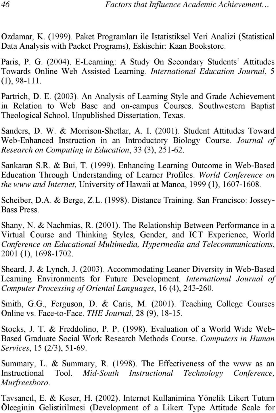 An Analysis of Learning Style and Grade Achievement in Relation to Web Base and on-campus Courses. Southwestern Baptist Theological School, Unpublished Dissertation, Texas. Sanders, D. W. & Morrison-Shetlar, A.