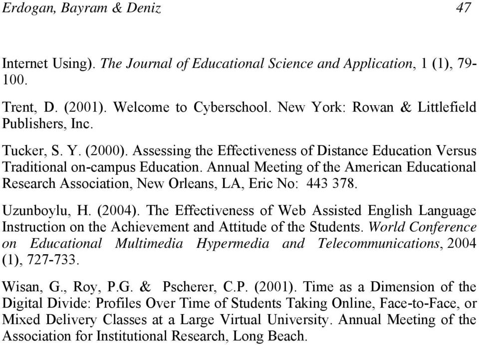 Annual Meeting of the American Educational Research Association, New Orleans, LA, Eric No: 443 378. Uzunboylu, H. (2004).