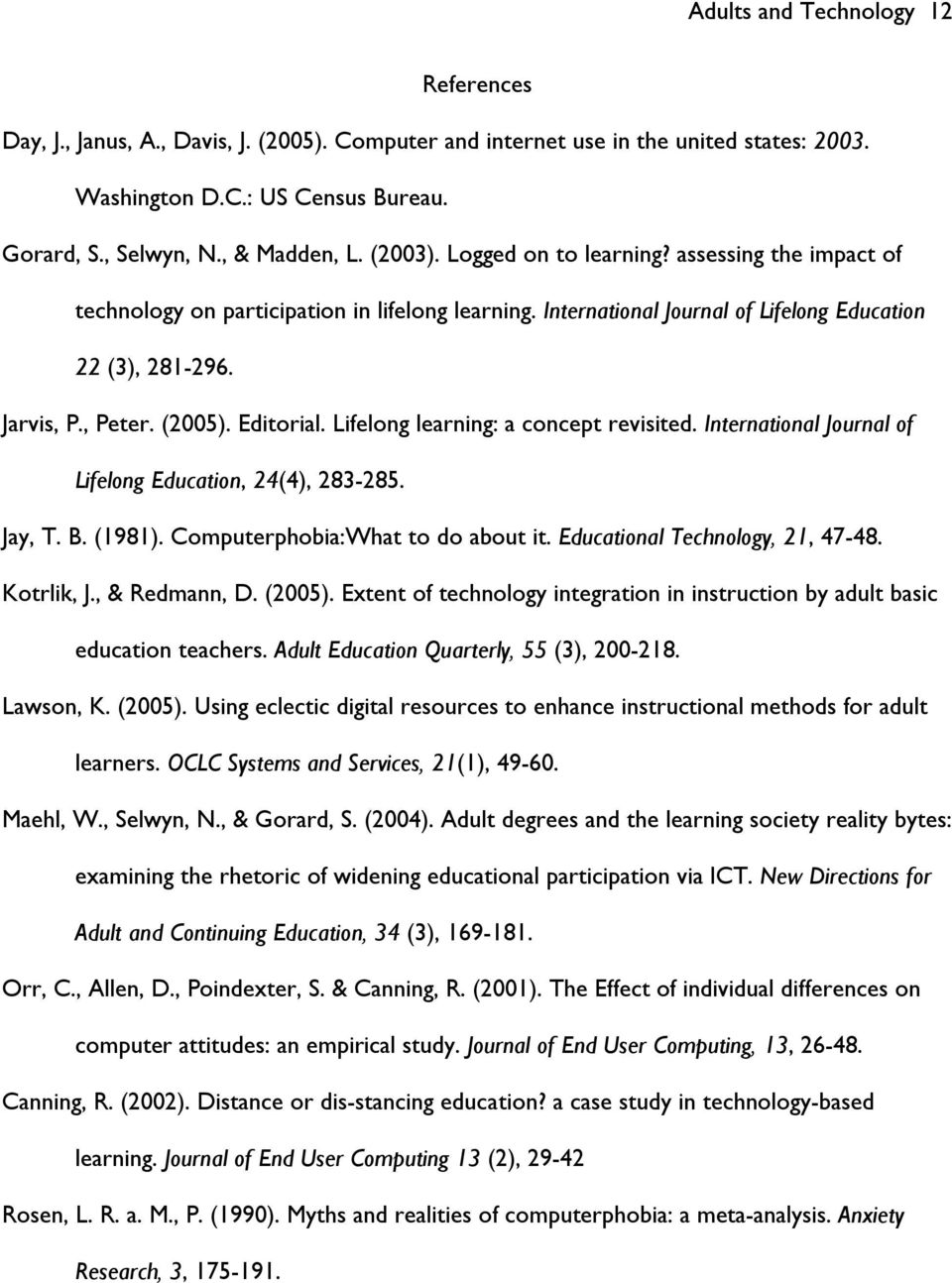 Editorial. Lifelong learning: a concept revisited. International Journal of Lifelong Education, 24(4), 283-285. Jay, T. B. (1981). Computerphobia:What to do about it.