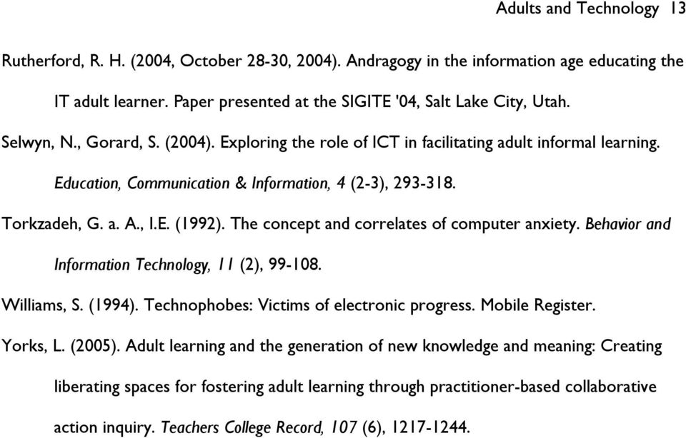 The concept and correlates of computer anxiety. Behavior and Information Technology, 11 (2), 99-108. Williams, S. (1994). Technophobes: Victims of electronic progress. Mobile Register. Yorks, L.