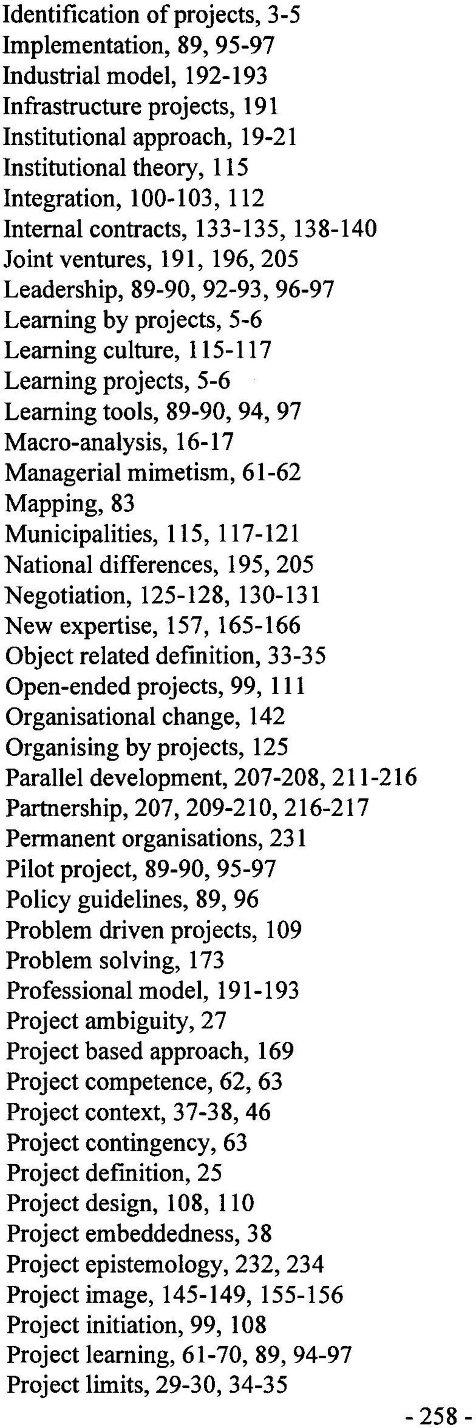 97 Macro-analysis, 16-17 Managerial mimetism, 61-62 Mapping, 83 Municipalities, 115, 117-121 National differences, 195,205 Negotiation, 125-128, 130-131 New expertise, 157, 165-166 Object related