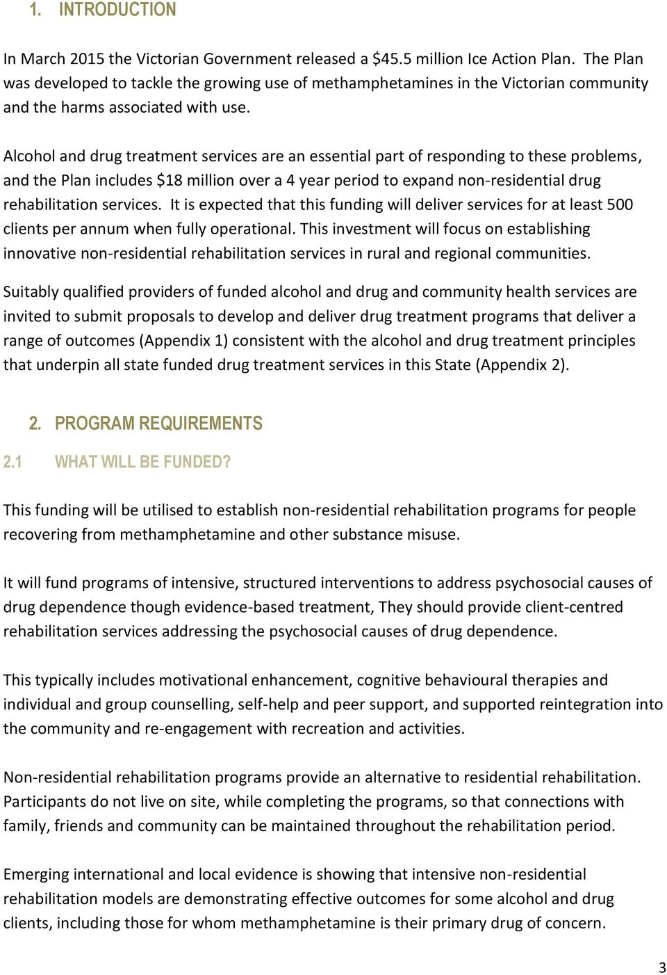 Alcohol and drug treatment services are an essential part of responding to these problems, and the Plan includes $18 million over a 4 year period to expand non-residential drug rehabilitation