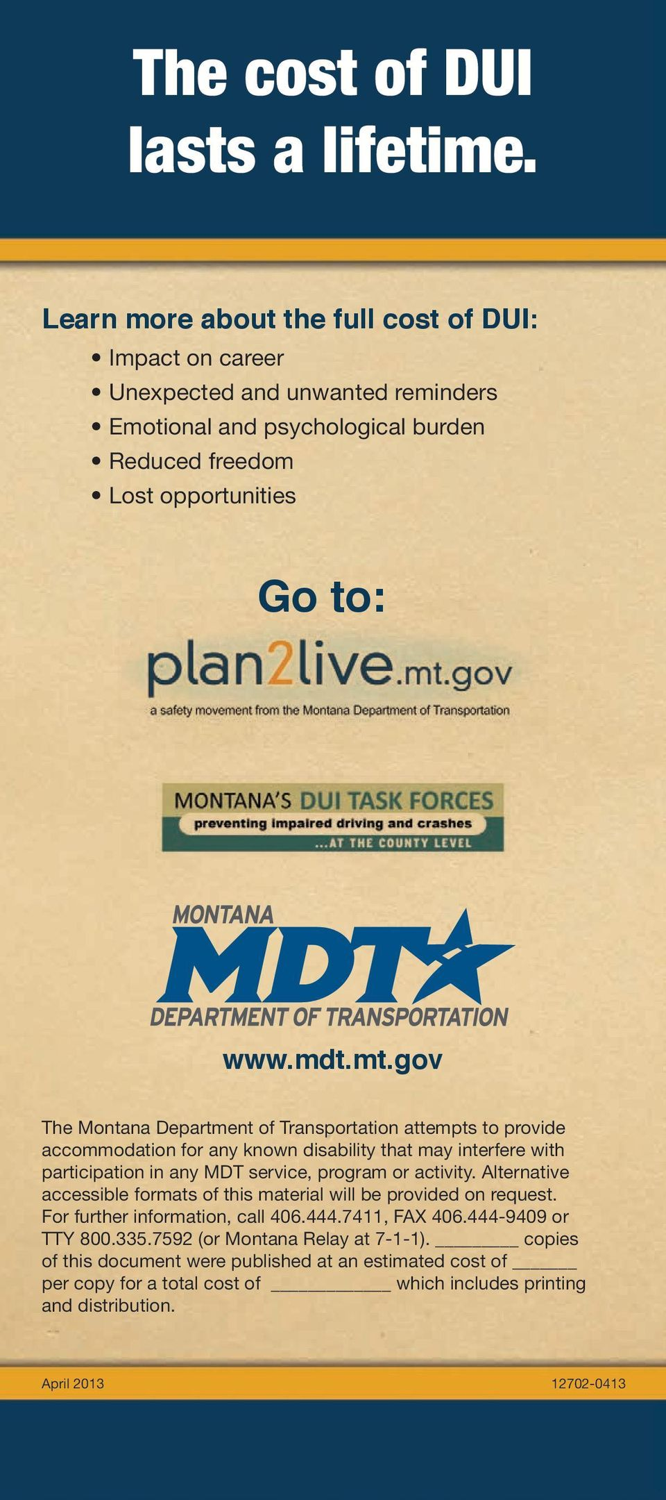 gov The Montana Department of Transportation attempts to provide accommodation for any known disability that may interfere with participation in any MDT service, program or activity.