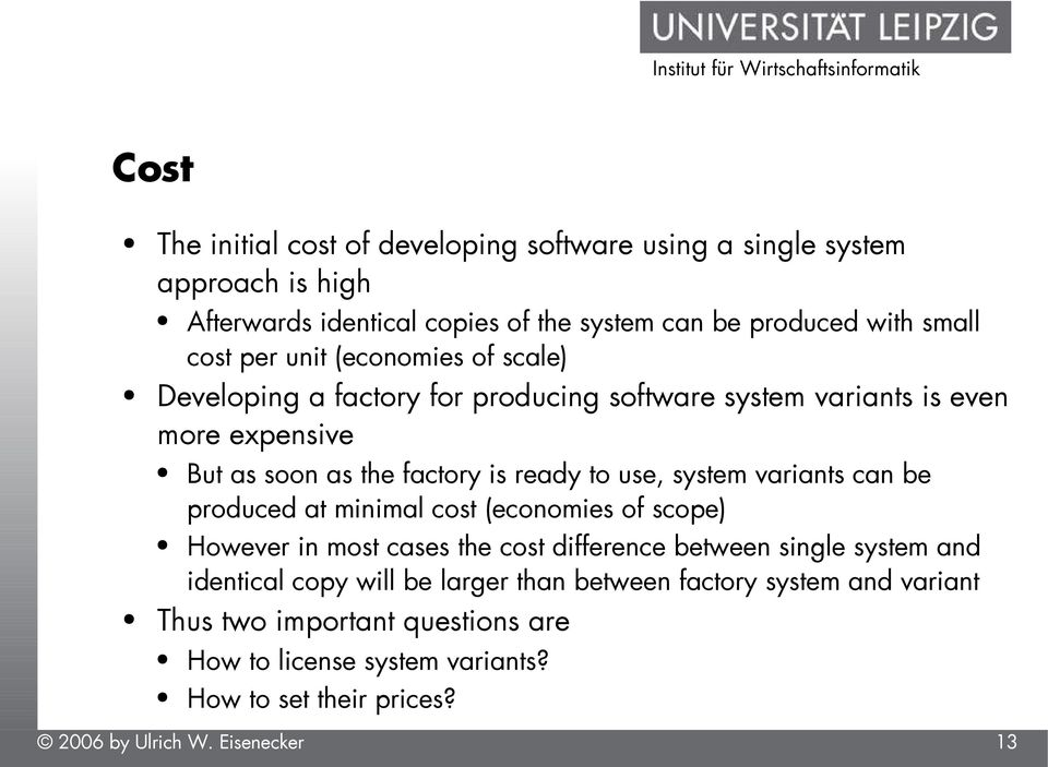 to use, system variants can be produced at minimal cost (economies of scope) However in most cases the cost difference between single system and