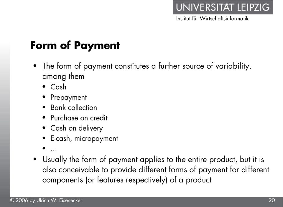 .. Usually the form of payment applies to the entire product, but it is also conceivable to