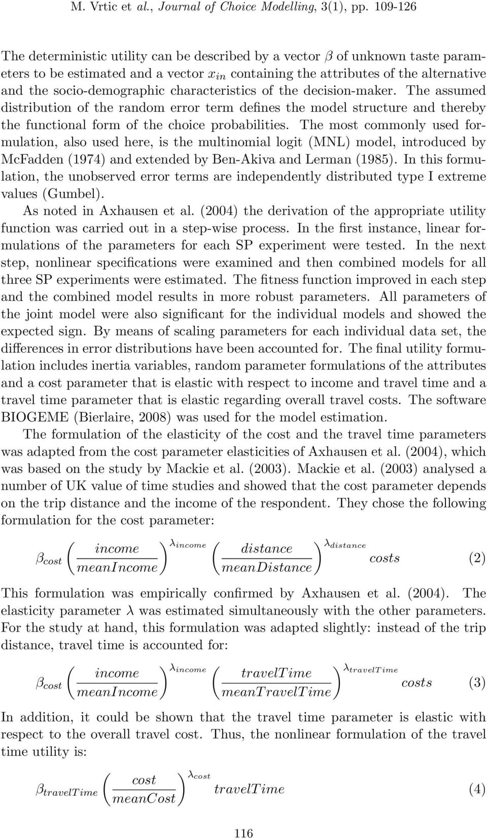 The most commonly used formulation, also used here, is the multinomial logit (MNL) model, introduced by McFadden (1974) and extended by Ben-Akiva and Lerman (1985).