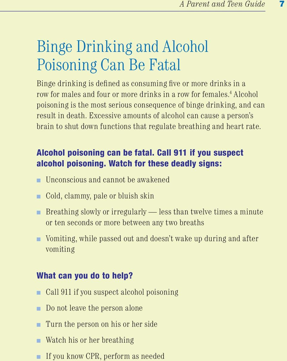 Excessive amounts of alcohol can cause a person s brain to shut down functions that regulate breathing and heart rate. Alcohol poisoning can be fatal. Call 911 if you suspect alcohol poisoning.