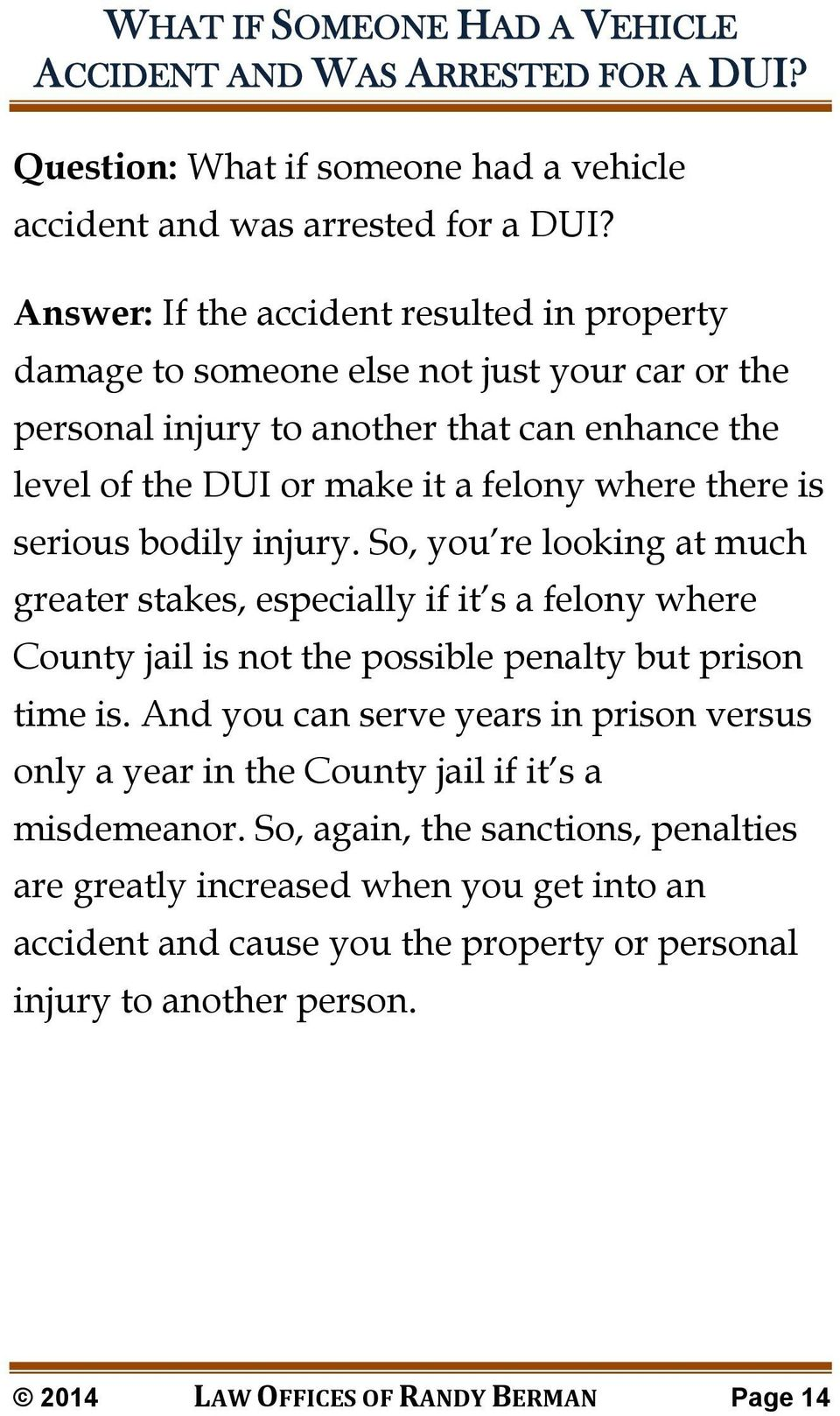 serious bodily injury. So, you re looking at much greater stakes, especially if it s a felony where County jail is not the possible penalty but prison time is.