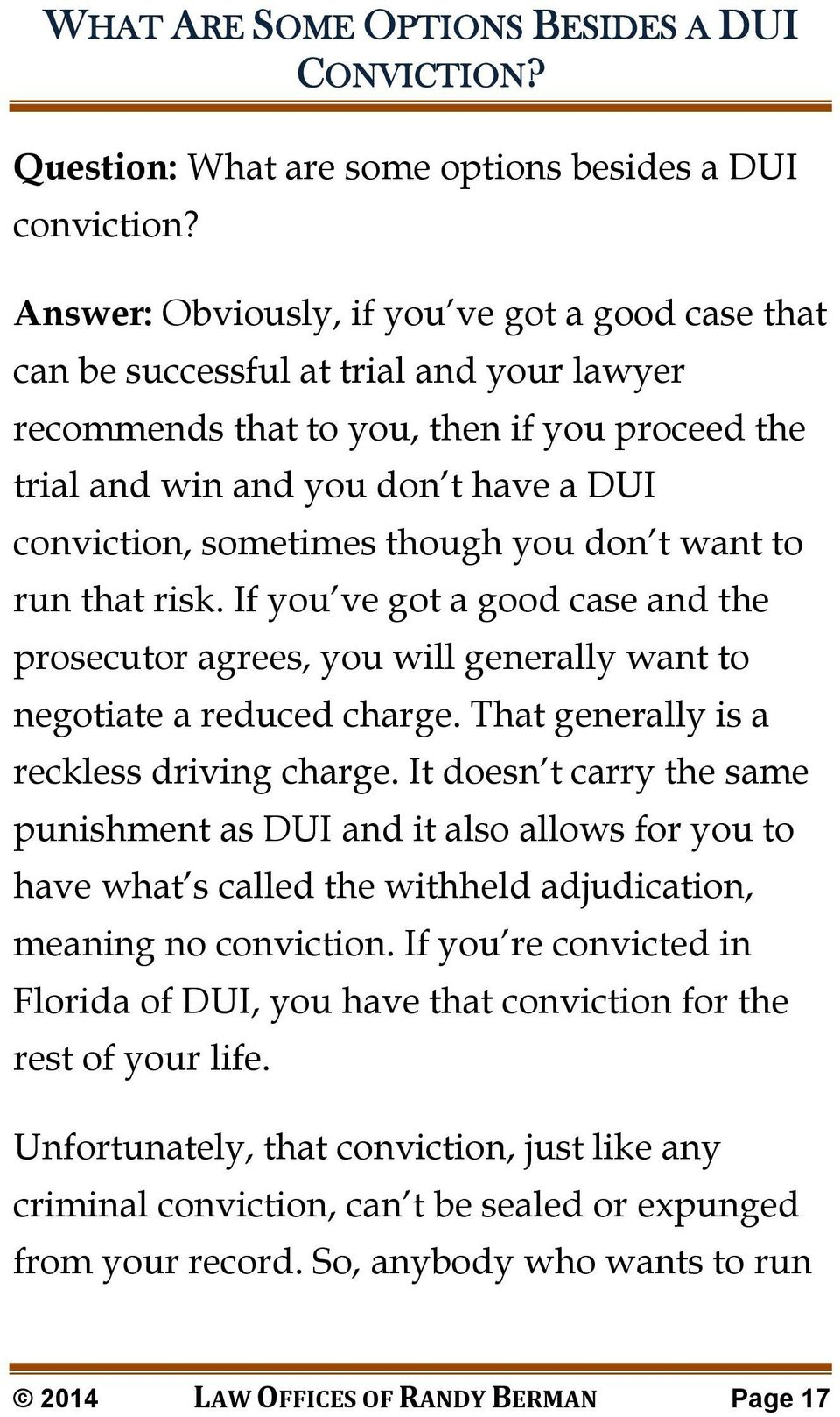 sometimes though you don t want to run that risk. If you ve got a good case and the prosecutor agrees, you will generally want to negotiate a reduced charge.
