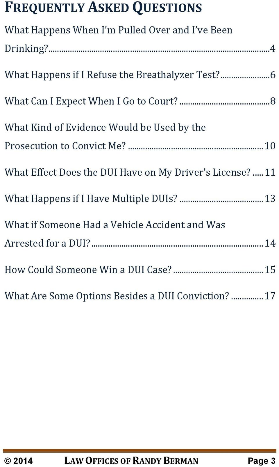 ... 10 What Effect Does the DUI Have on My Driver s License?... 11 What Happens if I Have Multiple DUIs?