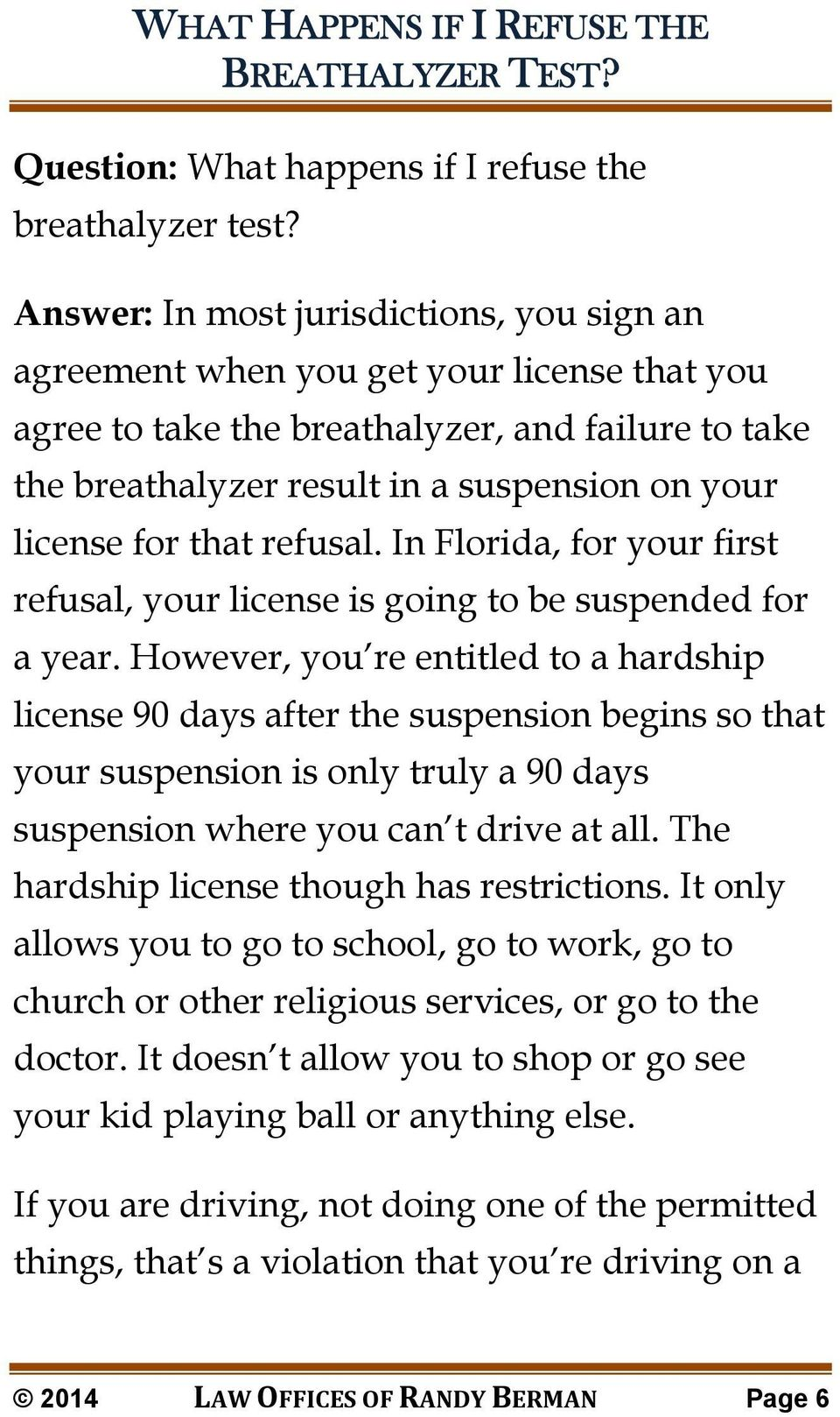 that refusal. In Florida, for your first refusal, your license is going to be suspended for a year.