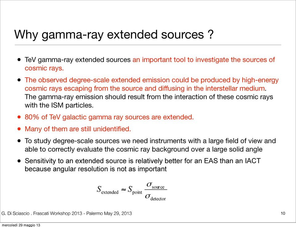 The gamma-ray emission should result from the interaction of these cosmic rays with the ISM particles. 80% of TeV galactic gamma ray sources are extended. Many of them are still unidentified.