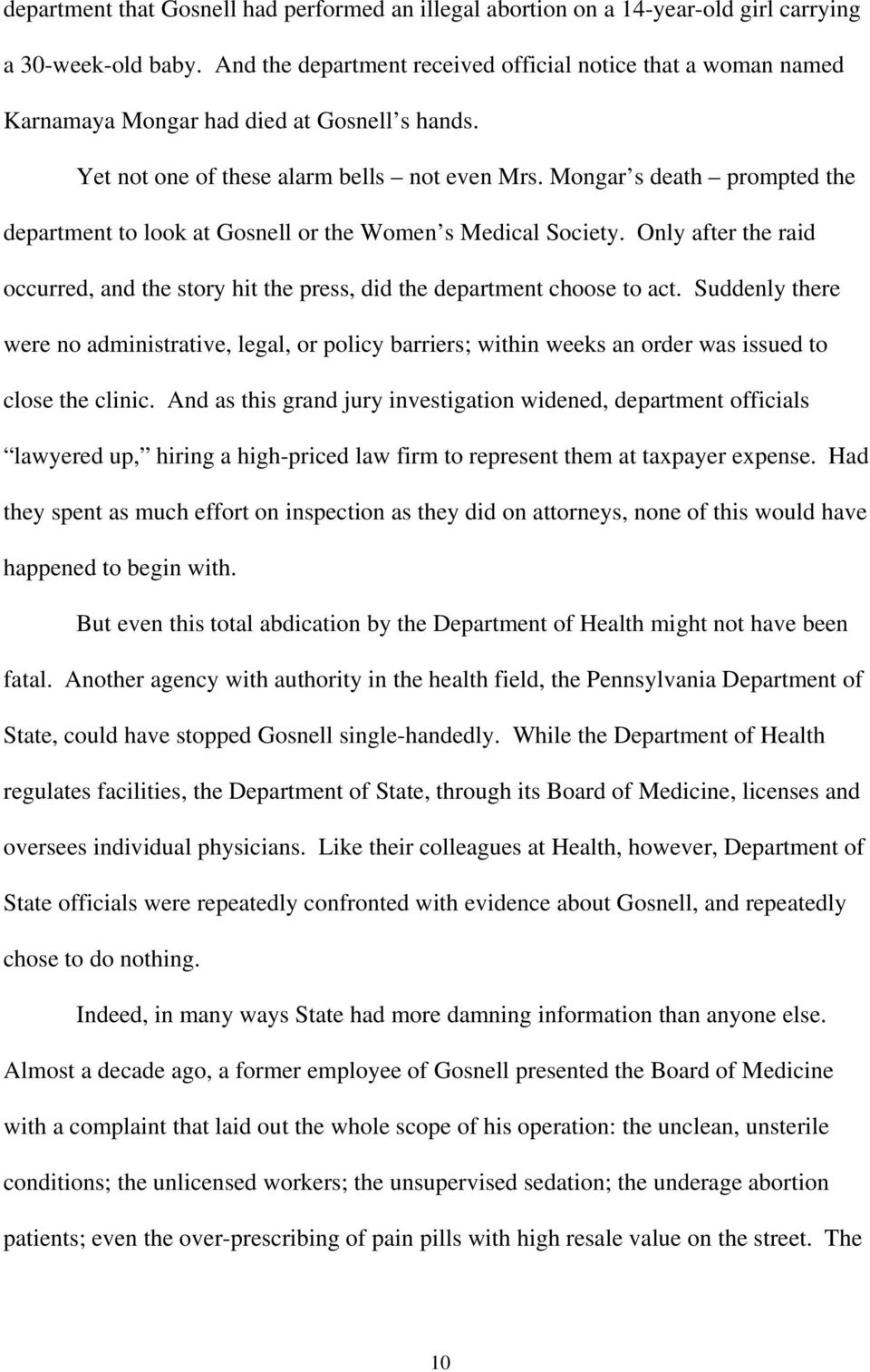 Mongar s death prompted the department to look at Gosnell or the Women s Medical Society. Only after the raid occurred, and the story hit the press, did the department choose to act.