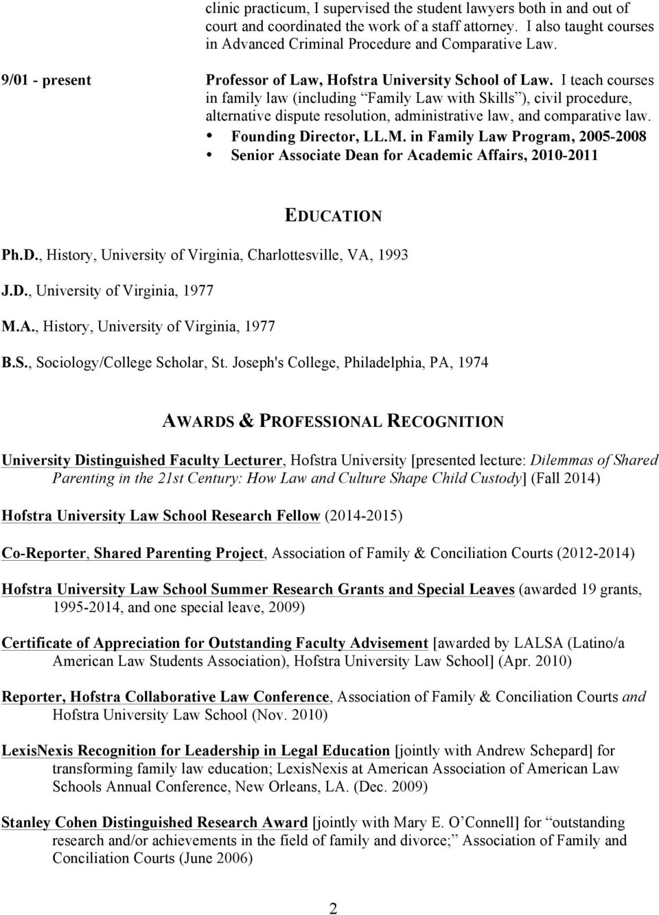 I teach courses in family law (including Family Law with Skills ), civil procedure, alternative dispute resolution, administrative law, and comparative law. Founding Director, LL.M.