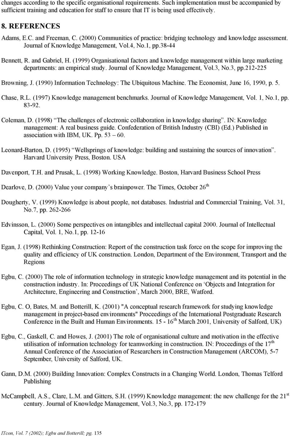 (1999) Organisational factors and knowledge management within large marketing departments: an empirical study. Journal of Knowledge Management, Vol.3, No.3, pp.212-225 Browning, J.