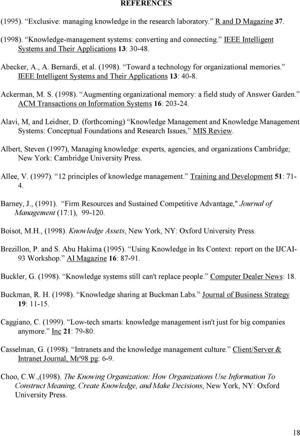 IEEE Intelligent Systems and Their Applications 13: 40-8. Ackerman, M. S. (1998). Augmenting organizational memory: a field study of Answer Garden. ACM Transactions on Information Systems 16: 203-24.
