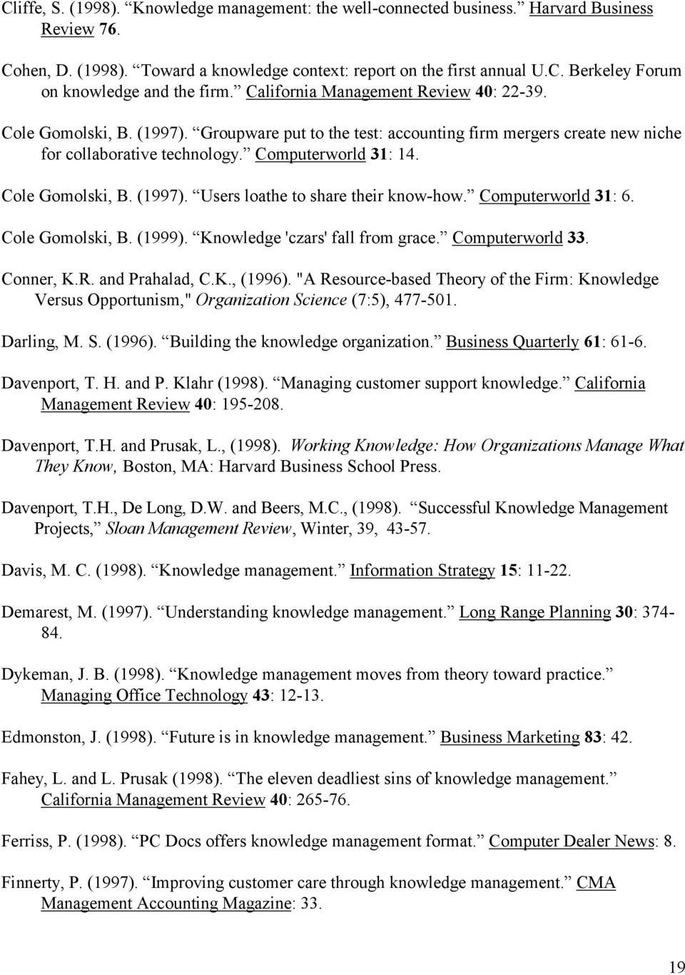 Cole Gomolski, B. (1997). Users loathe to share their know-how. Computerworld 31: 6. Cole Gomolski, B. (1999). Knowledge 'czars' fall from grace. Computerworld 33. Conner, K.R. and Prahalad, C.K., (1996).