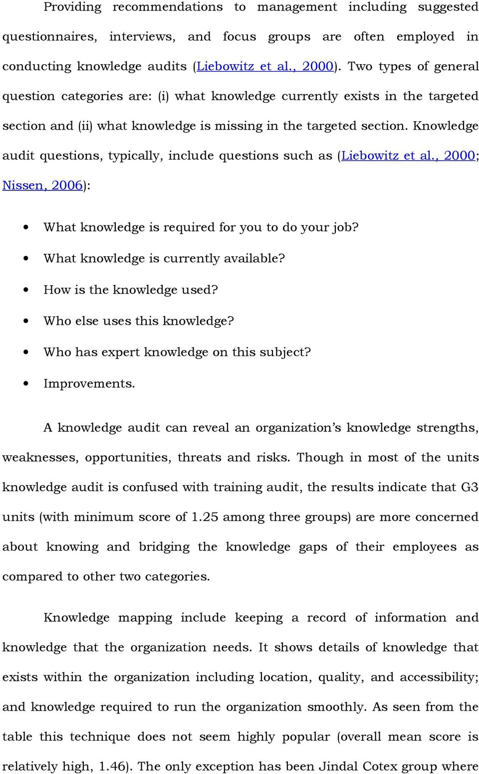 Knowledge audit questions, typically, include questions such as (Liebowitz et al., 2000; Nissen, 2006): What knowledge is required for you to do your job? What knowledge is currently available?