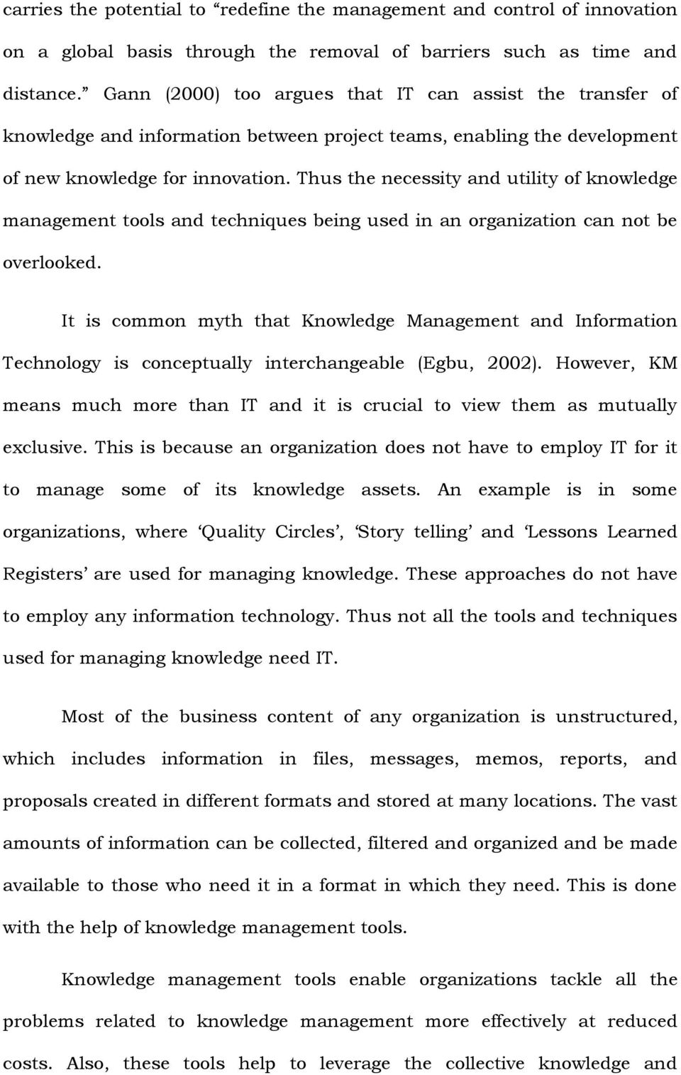 Thus the necessity and utility of knowledge management tools and techniques being used in an organization can not be overlooked.