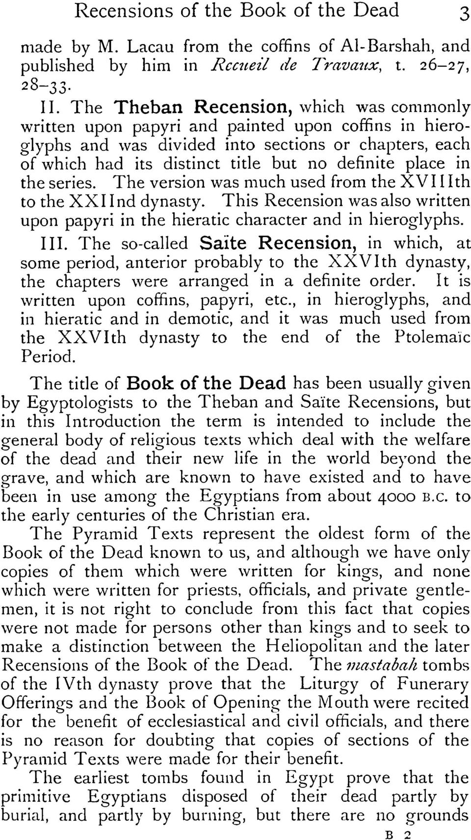 place in the series. The version was much used from the XVI I Ith to the XXIInd dynasty. This Recension was also written upon papyri in the hieratic character and in hieroglyphs. III.