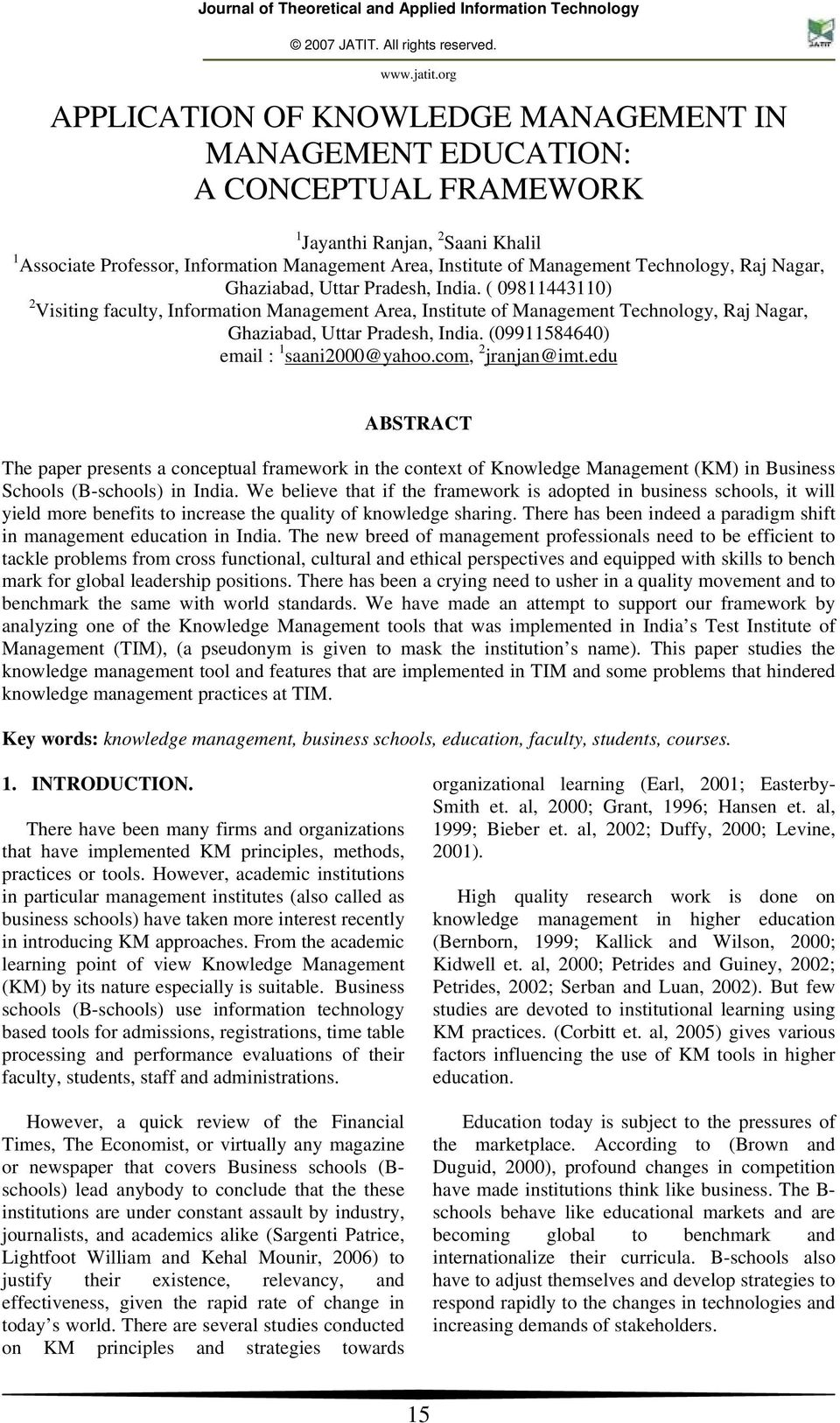 (09911584640) email : 1 saani2000@yahoo.com, 2 jranjan@imt.edu ABSTRACT The paper presents a conceptual framework in the context of Knowledge Management (KM) in Business Schools (B-schools) in India.