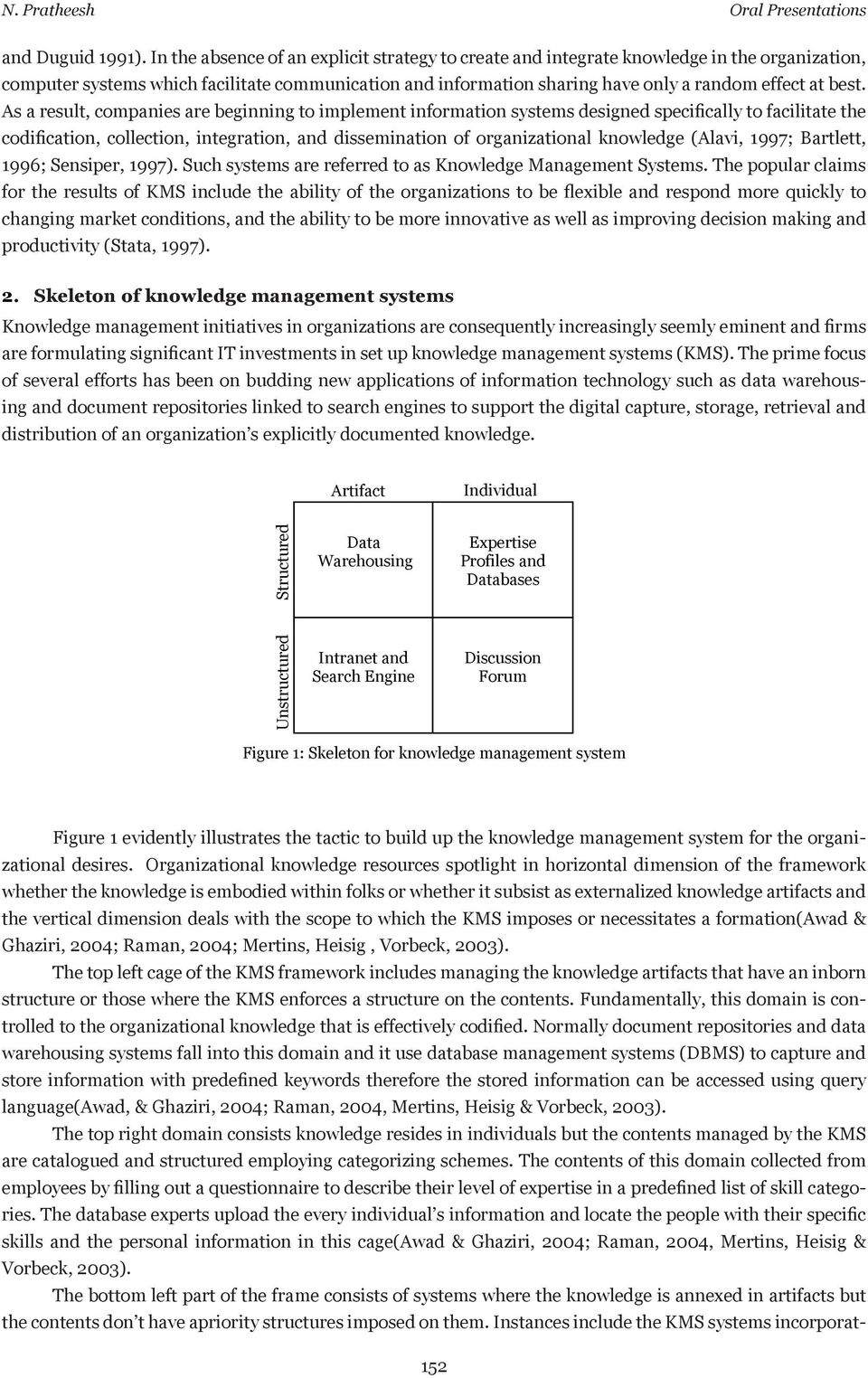 As a result, companies are beginning to implement information systems designed specifically to facilitate the codification, collection, integration, and dissemination of organizational knowledge