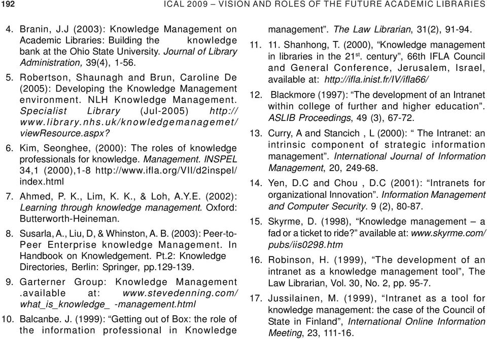 Specialist Library (Jul-2005) http:// www.library.nhs.uk/knowledgemanagemet/ viewresource.aspx? 6. Kim, Seonghee, (2000): The roles of knowledge professionals for knowledge. Management.