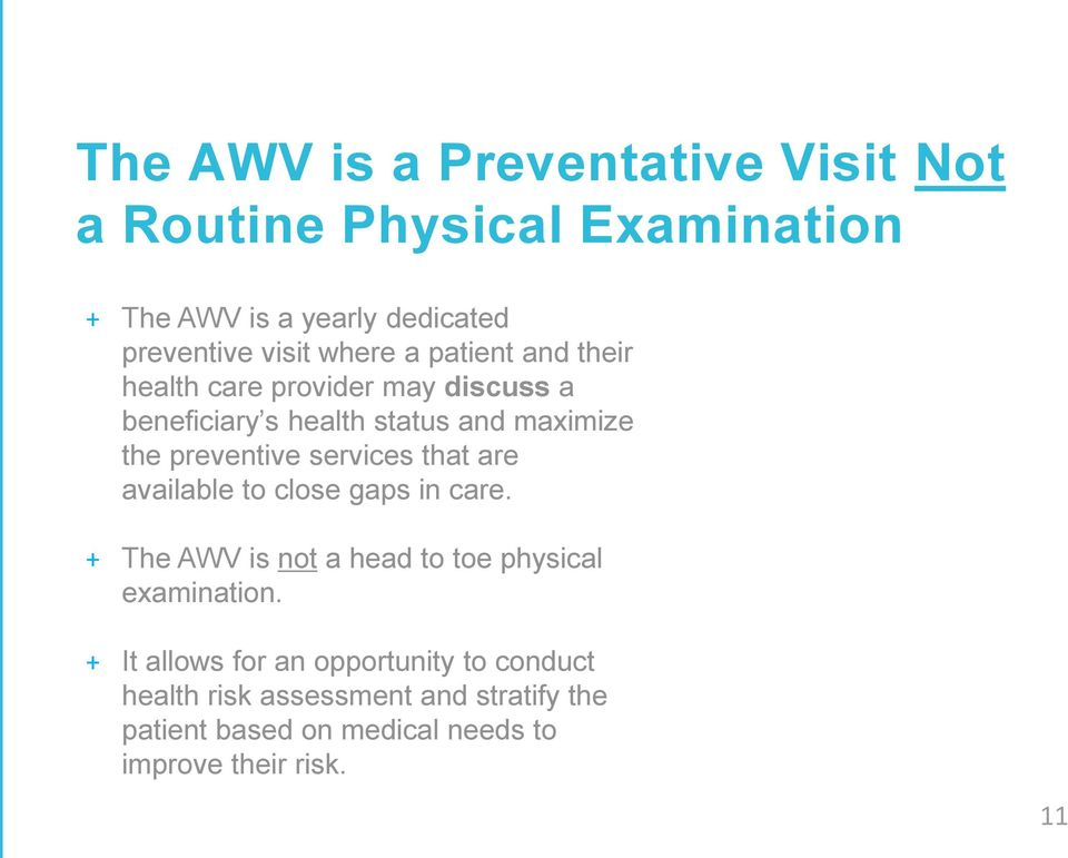 are available to close gaps in care. Chief Medical Officer, PHP + The AWV is not a head to toe physical examination.